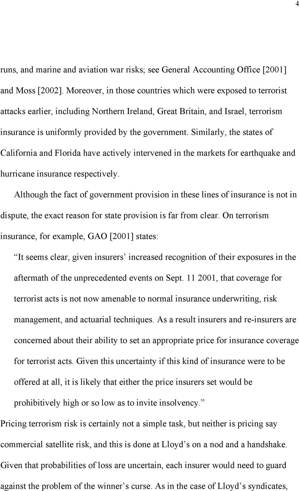 Similarly, the states of California and Florida have actively intervened in the markets for earthquake and hurricane insurance respectively.