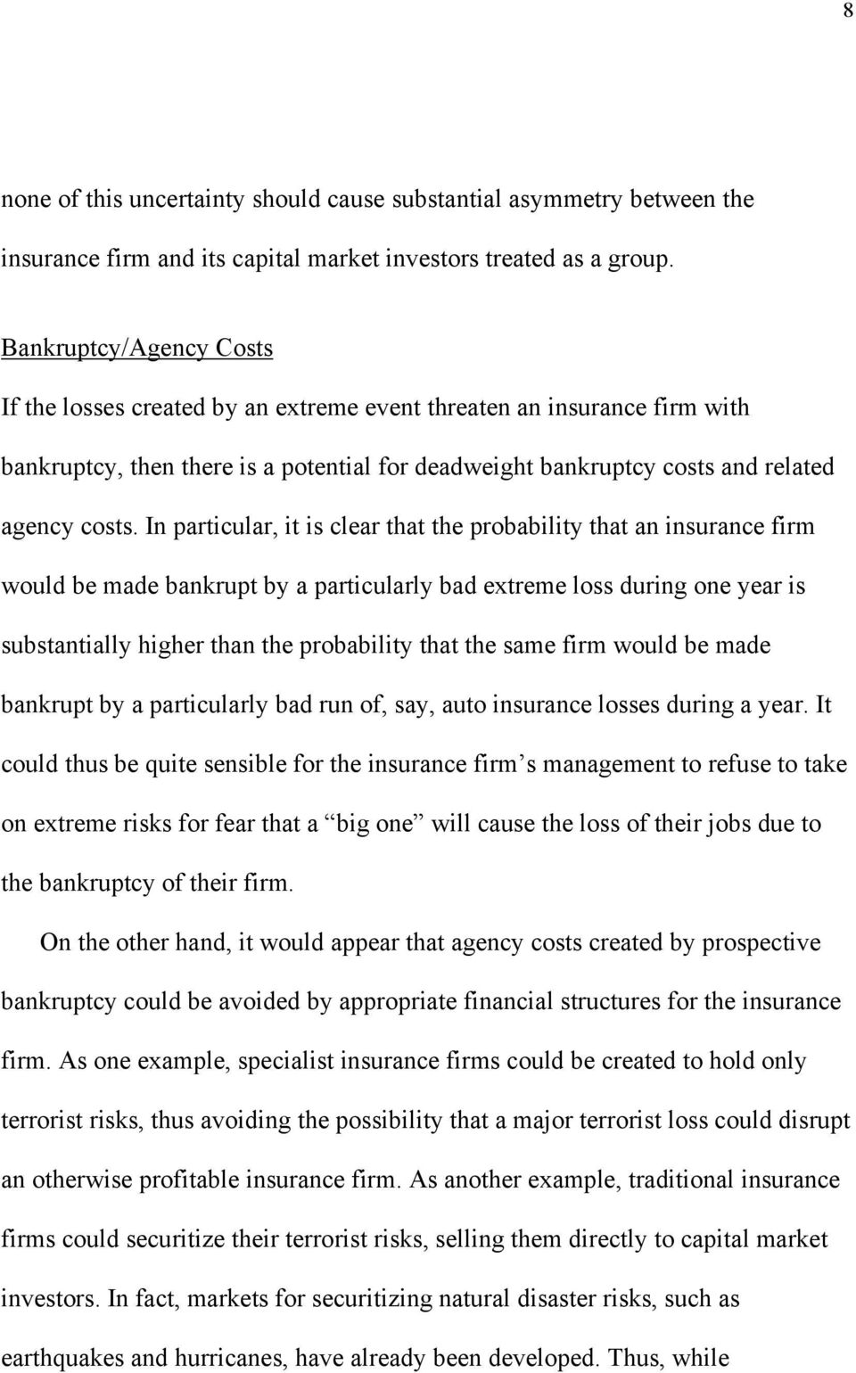 In particular, it is clear that the probability that an insurance firm would be made bankrupt by a particularly bad extreme loss during one year is substantially higher than the probability that the