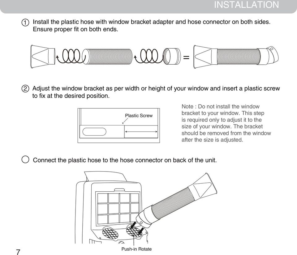 Plastic Screw Note : Do not install the window bracket to your window. This step is required only to adjust it to the size of your window.