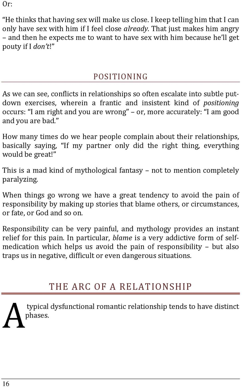 POSITIONING As we can see, conflicts in relationships so often escalate into subtle putdown exercises, wherein a frantic and insistent kind of positioning occurs: I am right and you are wrong or,
