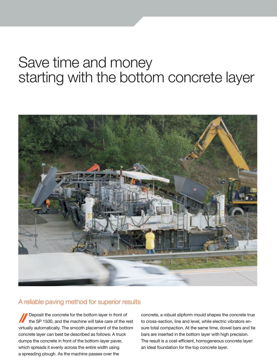 The smooth placement of the bottom concrete layer can best be described as follows: A truck dumps the concrete in front of the bottom-layer paver, which spreads it evenly across the entire width