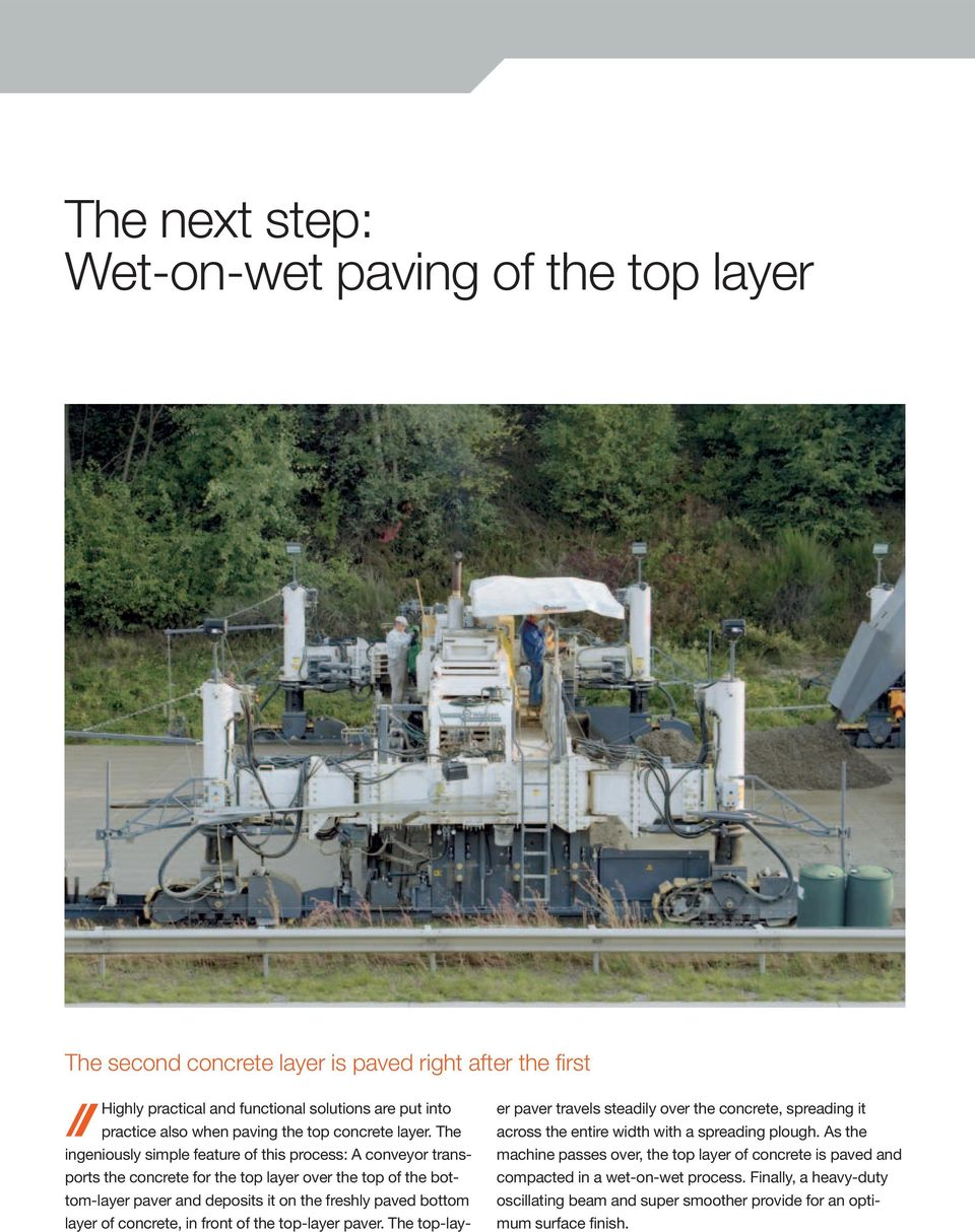 The ingeniously simple feature of this process: A conveyor transports the concrete for the top layer over the top of the bottom-layer paver and deposits it on the freshly paved bottom layer