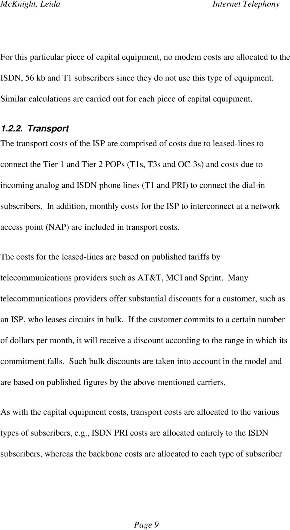 2. Transport The transport costs of the ISP are comprised of costs due to leased-lines to connect the Tier 1 and Tier 2 POPs (T1s, T3s and OC-3s) and costs due to incoming analog and ISDN phone lines