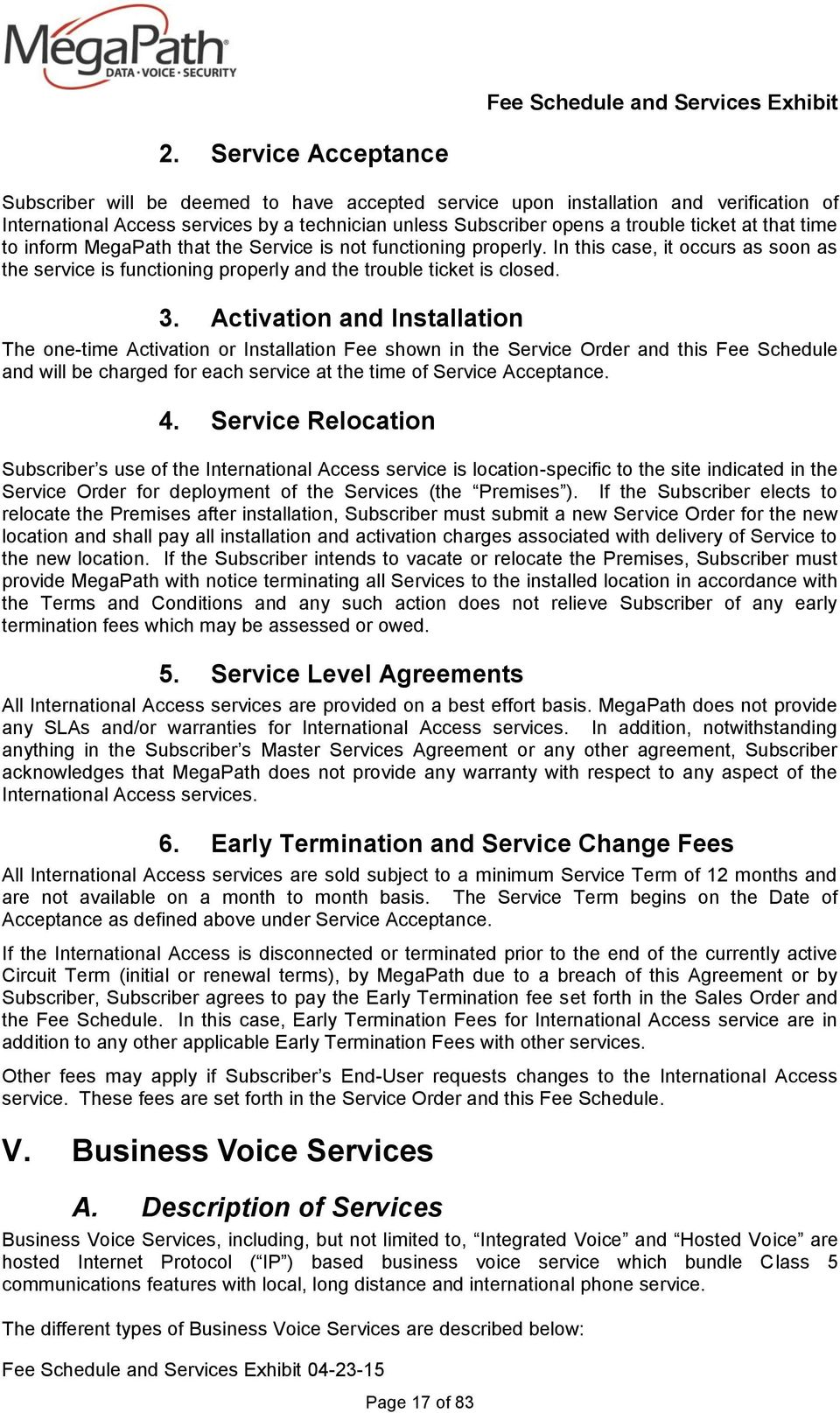 Activation and Installation The one-time Activation or Installation Fee shown in the Service Order and this Fee Schedule and will be charged for each service at the time of Service Acceptance. 4.