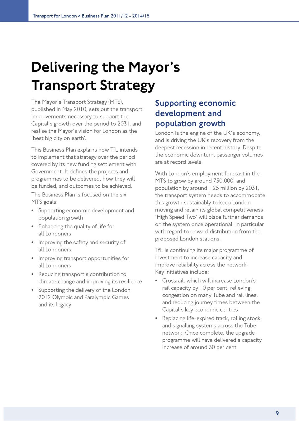 This Business Plan explains how TfL intends to implement that strategy over the period covered by its new funding settlement with Government.