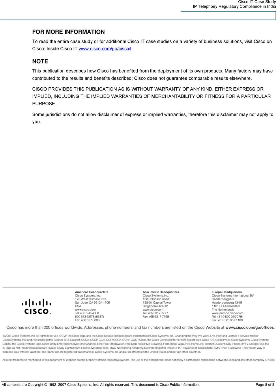Many factors may have contributed to the results and benefits described; Cisco does not guarantee comparable results elsewhere.
