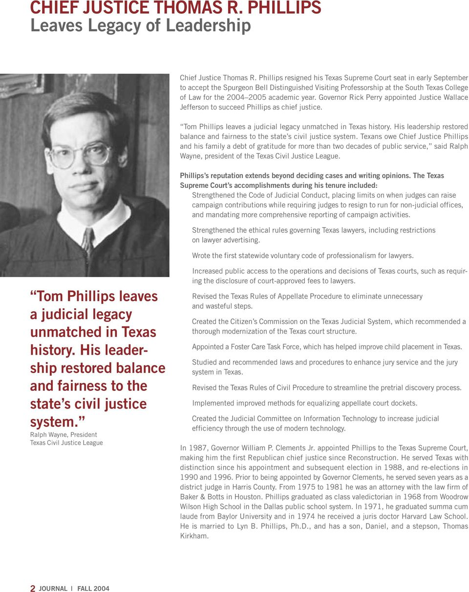 Governor Rick Perry appointed Justice Wallace Jefferson to succeed Phillips as chief justice. Tom Phillips leaves a judicial legacy unmatched in Texas history.