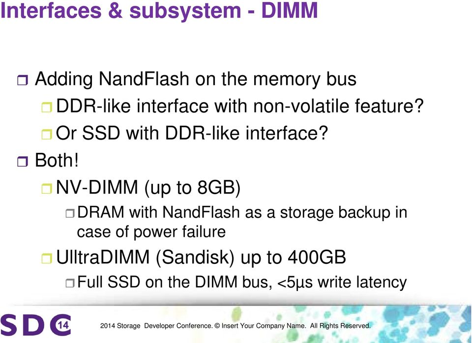 NV-DIMM (up to 8GB) DRAM with NandFlash as a storage backup in case of power