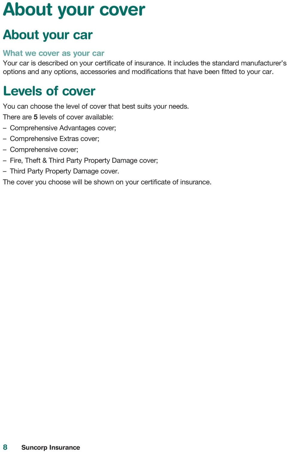 Levels of cover You can choose the level of cover that best suits your needs.