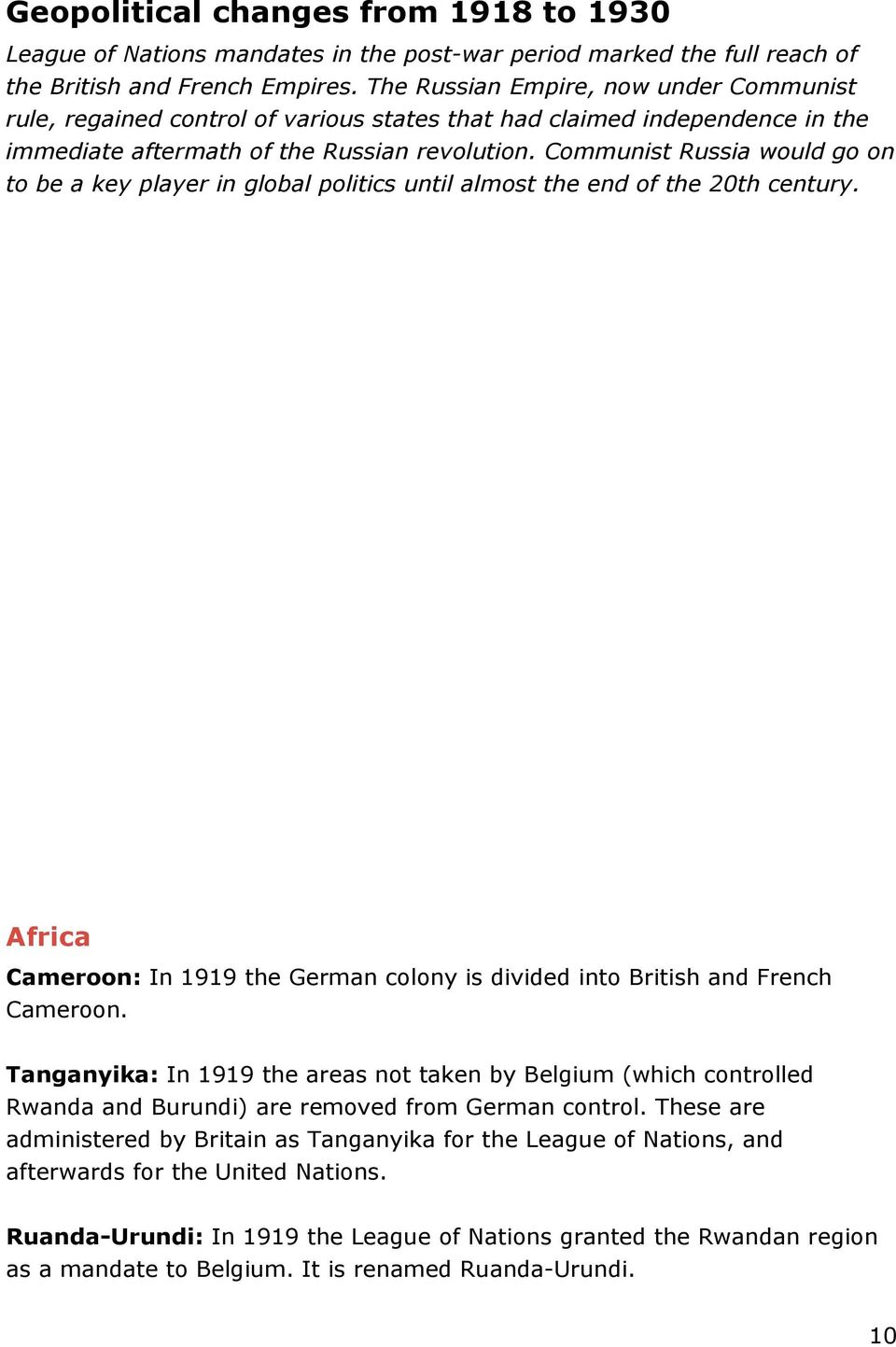 Communist Russia would go on to be a key player in global politics until almost the end of the 20th century. Africa Cameroon: In 1919 the German colony is divided into British and French Cameroon.