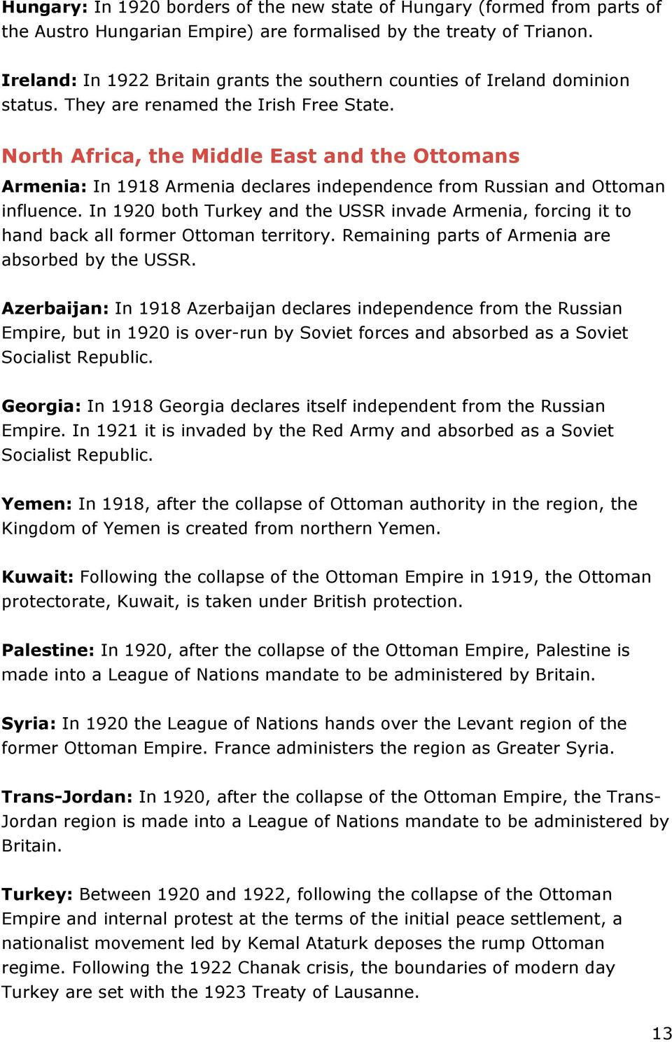 North Africa, the Middle East and the Ottomans Armenia: In 1918 Armenia declares independence from Russian and Ottoman influence.