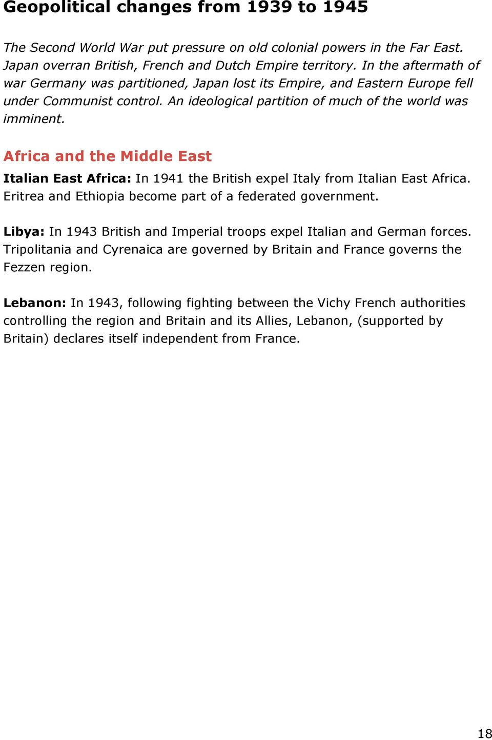 Africa and the Middle East Italian East Africa: In 1941 the British expel Italy from Italian East Africa. Eritrea and Ethiopia become part of a federated government.