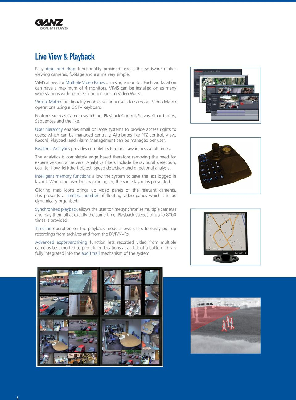 Virtual Matrix functionality enables security users to carry out Video Matrix operations using a CCTV keyboard.