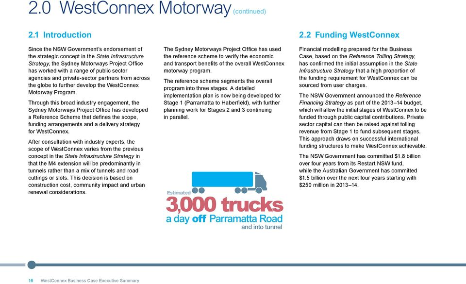 Through this broad industry engagement, the Sydney Motorways Project Office has developed a Reference Scheme that defines the scope, funding arrangements and a delivery strategy for WestConnex.