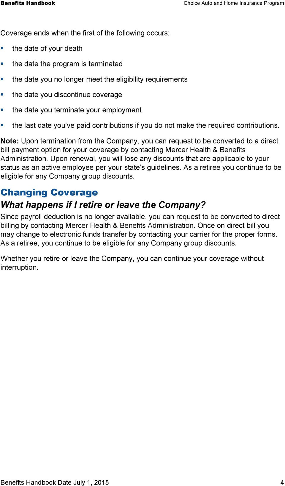 Note: Upon termination from the Company, you can request to be converted to a direct bill payment option for your coverage by contacting Mercer Health & Benefits Administration.