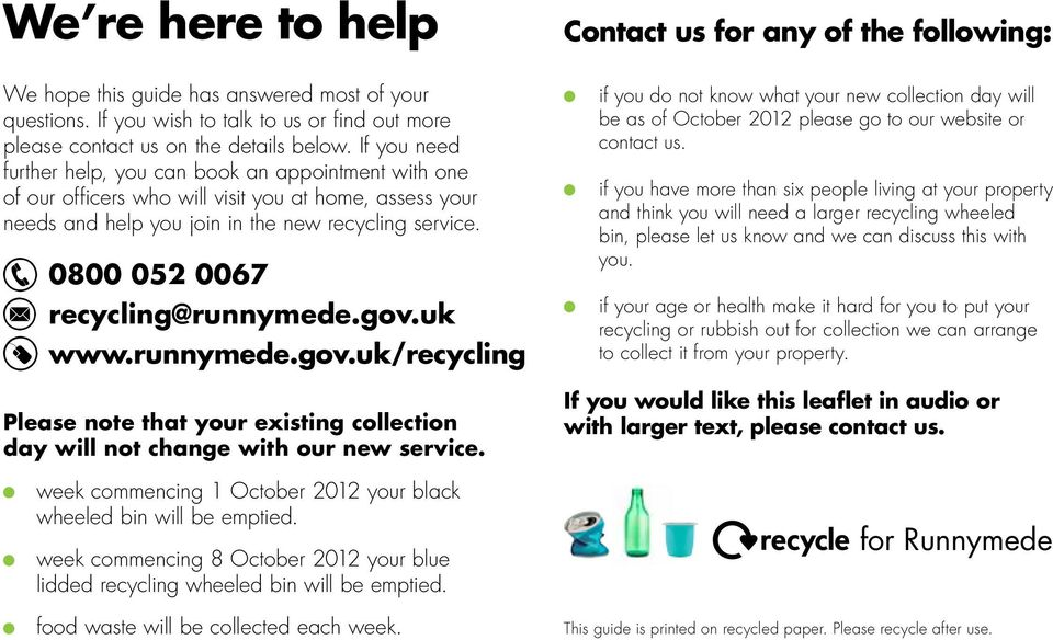 0800 052 0067 recycling@runnymede.gov.uk www.runnymede.gov.uk/recycling Please note that your existing collection day will not change with our new service.