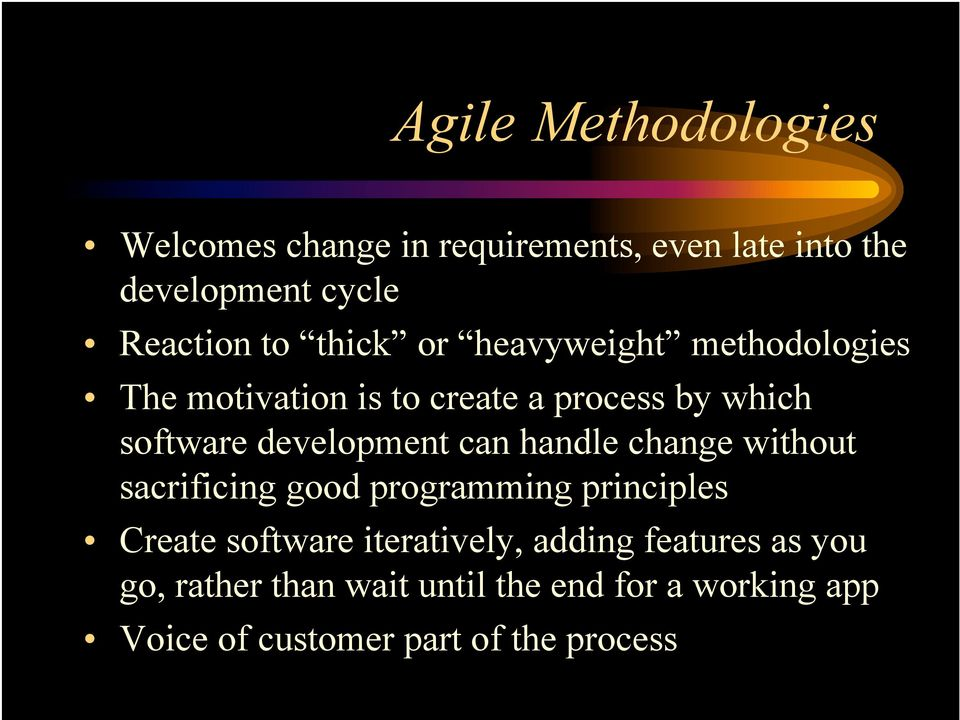 can handle change without sacrificing good programming principles Create software iteratively, adding