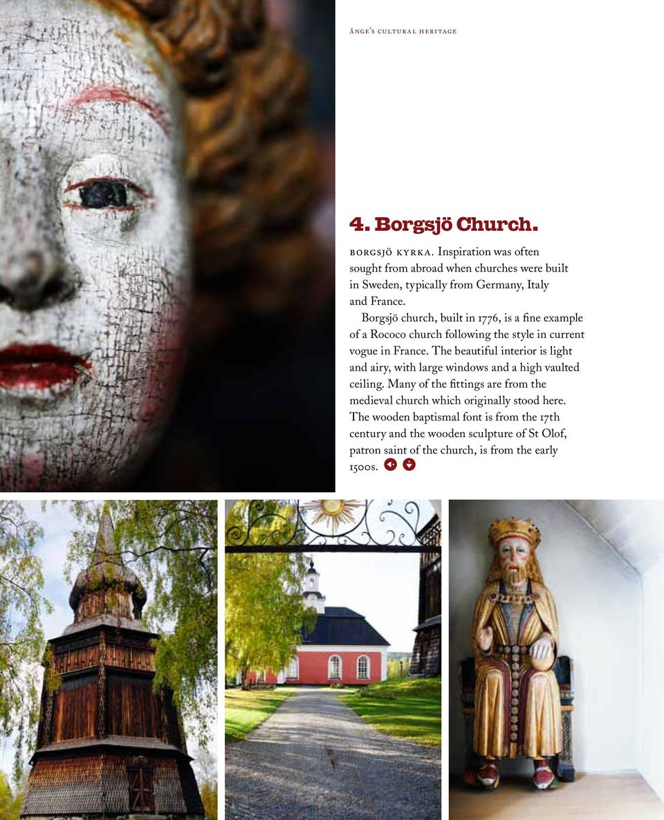 Borgsjö church, built in 1776, is a fine example of a Rococo church following the style in current vogue in France.