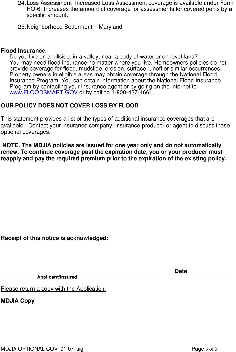 Homeowners policies do not provide coverage for flood, mudslide, erosion, surface runoff or similar occurrences.