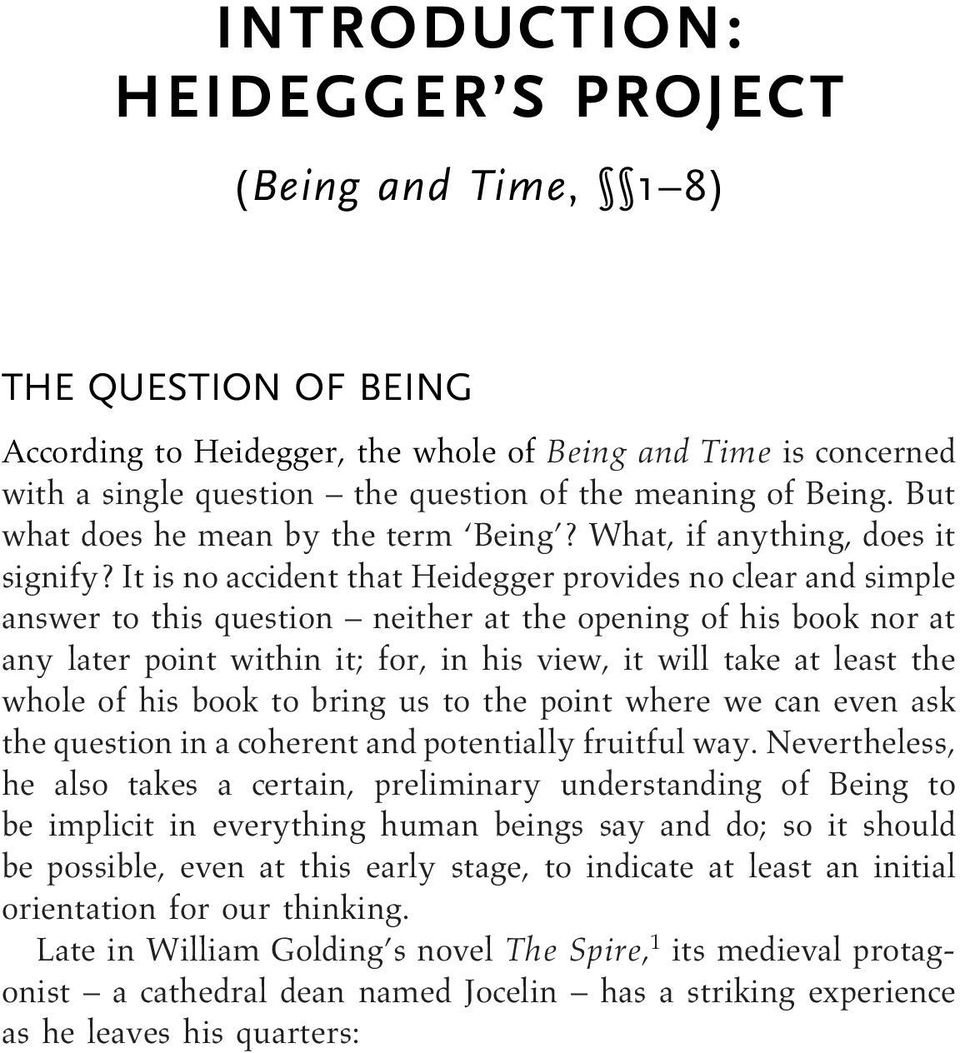 It is no accident that Heidegger provides no clear and simple answer to this question neither at the opening of his book nor at any later point within it; for, in his view, it will take at least the