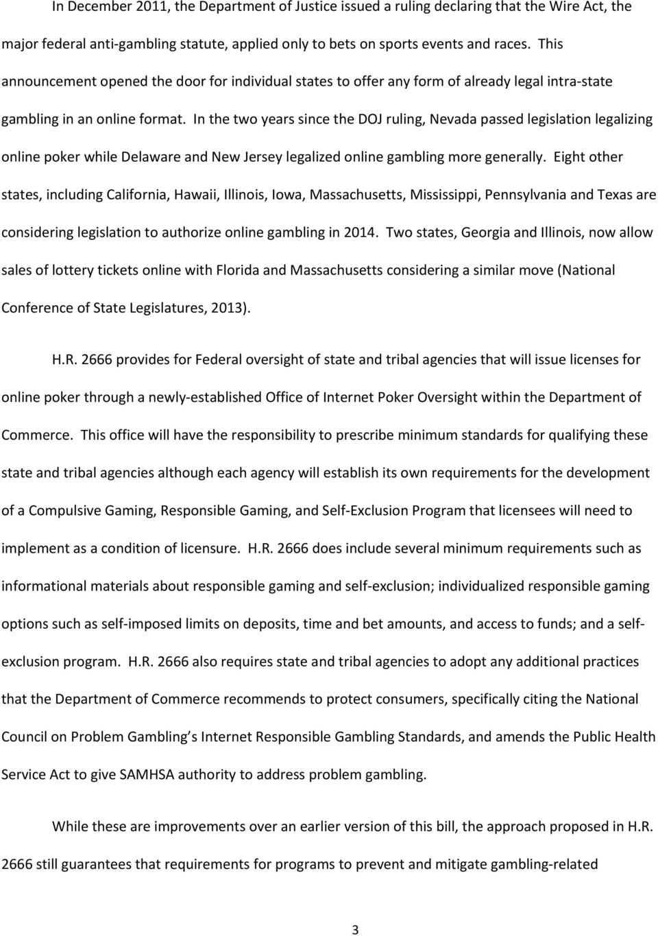In the two years since the DOJ ruling, Nevada passed legislation legalizing online poker while Delaware and New Jersey legalized online gambling more generally.