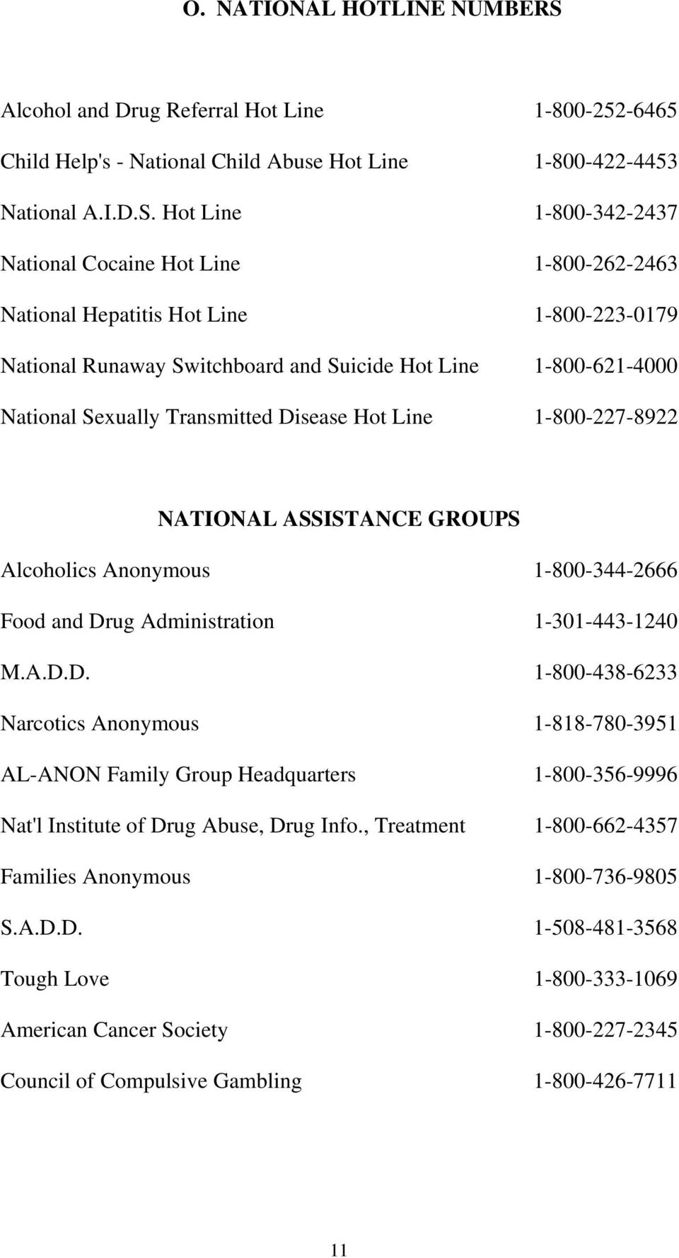 Hot Line 1-800-342-2437 National Cocaine Hot Line 1-800-262-2463 National Hepatitis Hot Line 1-800-223-0179 National Runaway Switchboard and Suicide Hot Line 1-800-621-4000 National Sexually