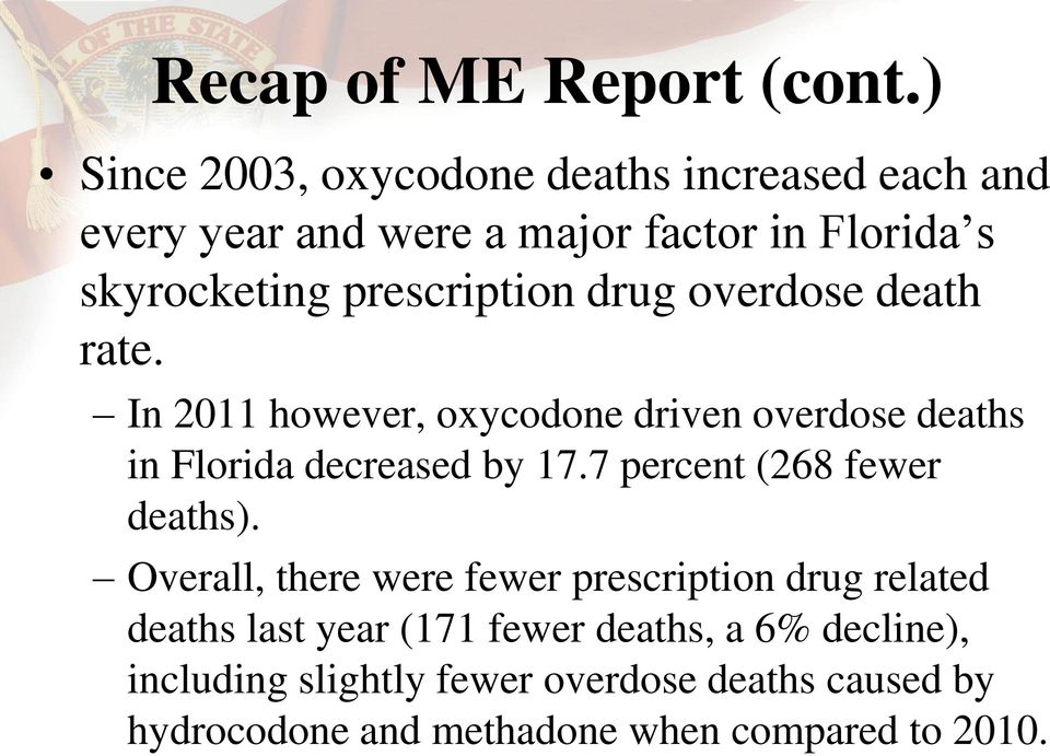 prescription drug overdose death rate. In 2011 however, oxycodone driven overdose deaths in Florida decreased by 17.