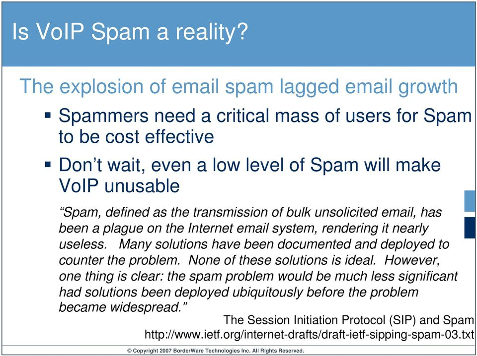 Spam, defined as the transmission of bulk unsolicited email, has been a plague on the Internet email system, rendering it nearly useless.