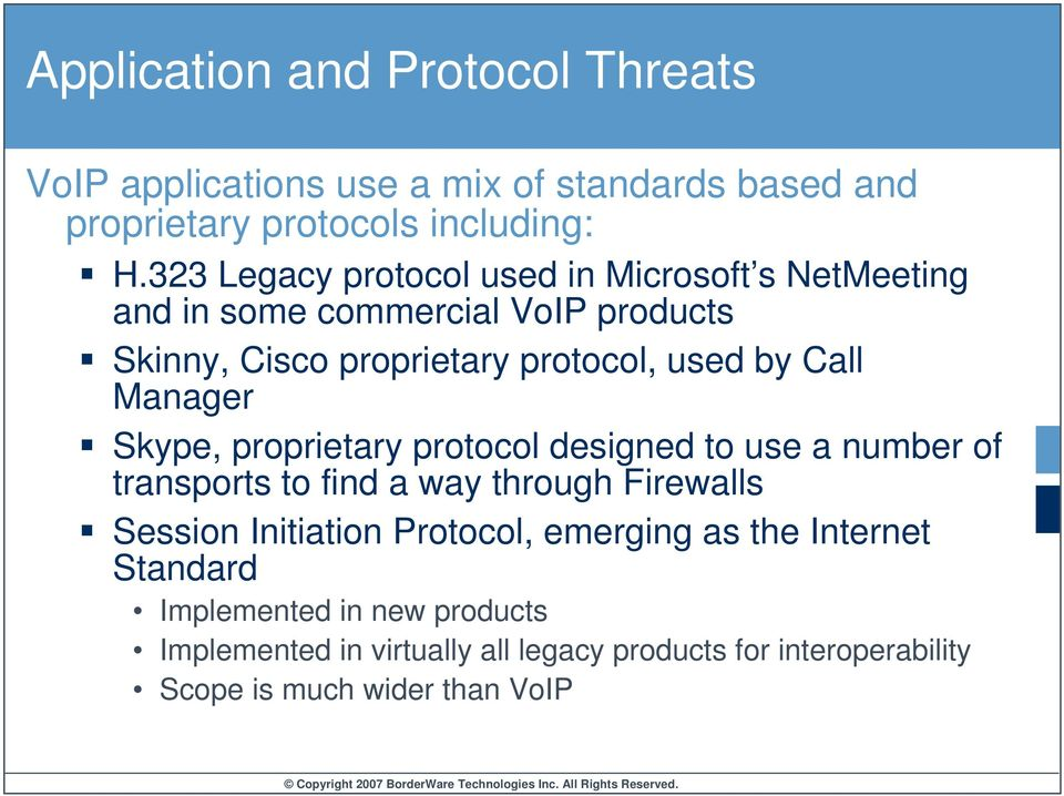 Manager Skype, proprietary protocol designed to use a number of transports to find a way through Firewalls Session Initiation Protocol,