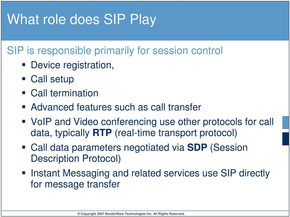 for call data, typically RTP (real-time transport protocol) Call data parameters negotiated via SDP