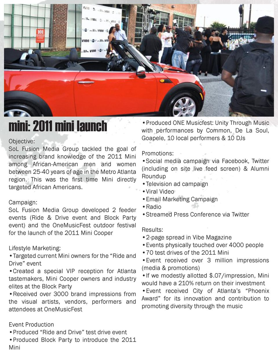 Campaign: SoL Fusion Media Group developed 2 feeder events (Ride & Drive event and Block Party event) and the OneMusicFest outdoor festival for the launch of the 2011 Mini Cooper Lifestyle Marketing: