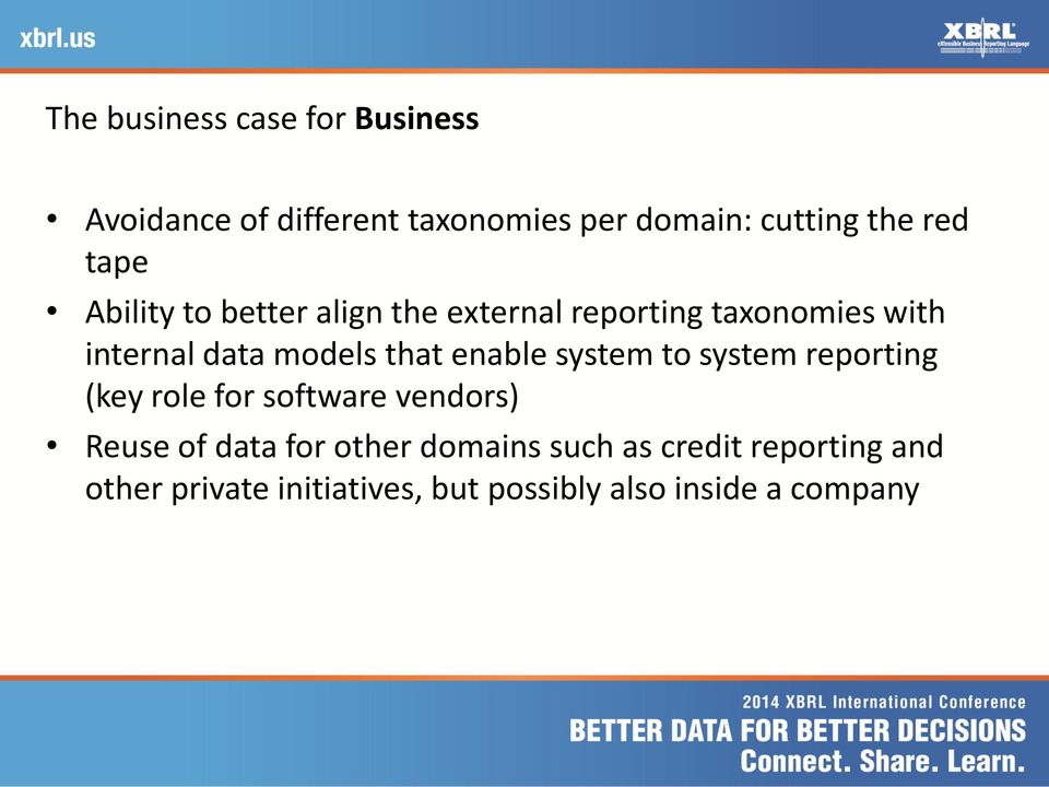enable system to system reporting (key role for software vendors) Reuse of data for other