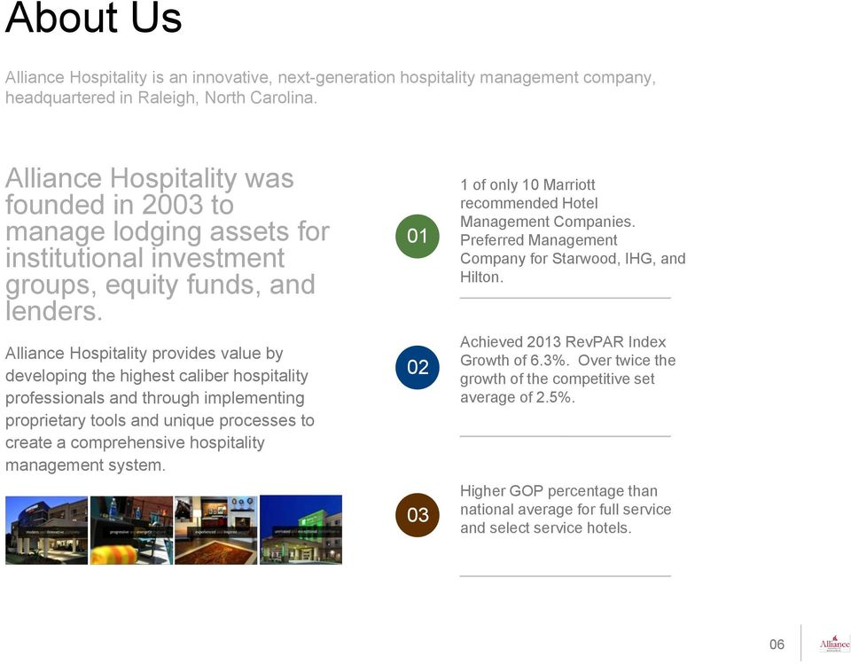 Alliance Hospitality provides value by developing the highest caliber hospitality professionals and through implementing proprietary tools and unique processes to create a comprehensive hospitality