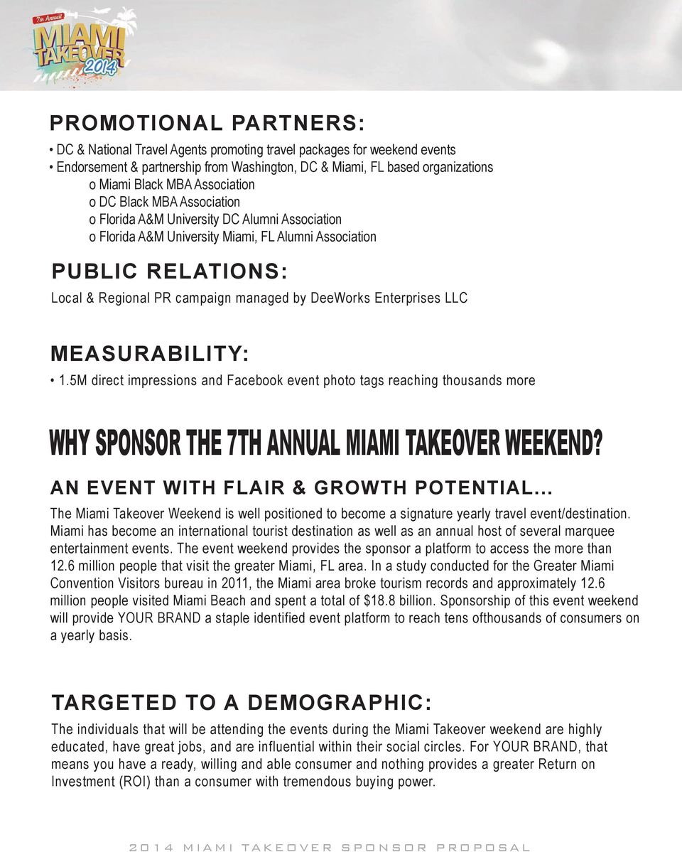 DeeWorks Enterprises LLC MEASURABILITY: 1.5M direct impressions and Facebook event photo tags reaching thousands more WHY SPONSOR THE 7TH ANNUAL MIAMI TAKEOVER WEEKEND?
