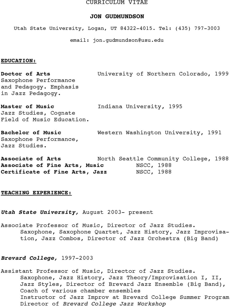 Master of Music Indiana University, 1995 Jazz Studies, Cognate Field of Music Education. Bachelor of Music Western Washington University, 1991 Saxophone Performance, Jazz Studies.