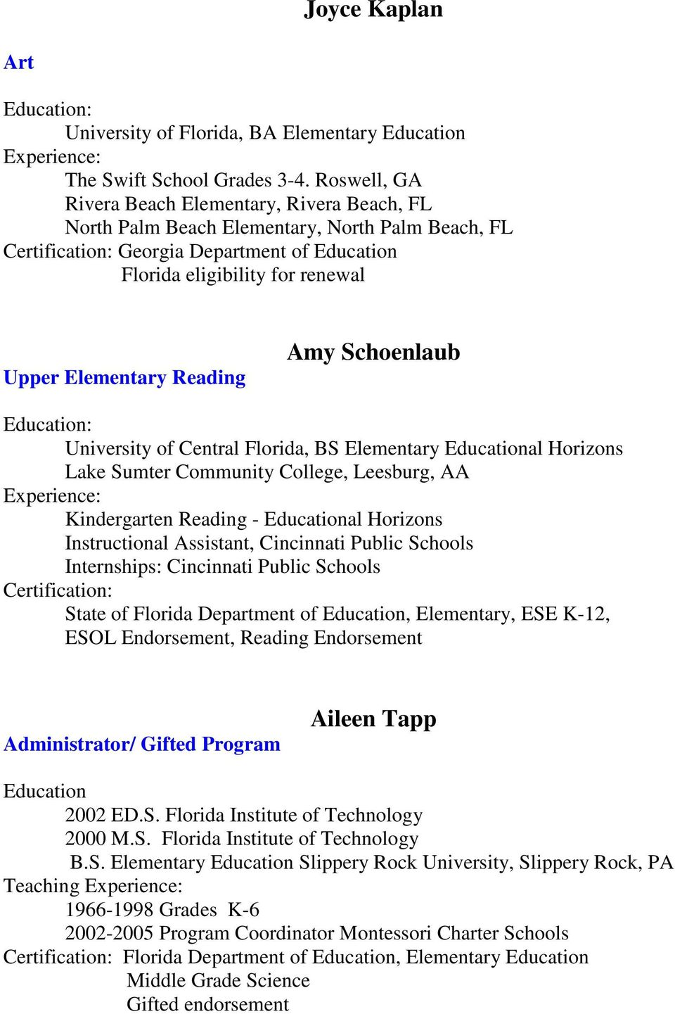 Schoenlaub University of Central Florida, BS Elementary Educational Horizons Lake Sumter Community College, Leesburg, AA Kindergarten Reading - Educational Horizons Instructional Assistant,