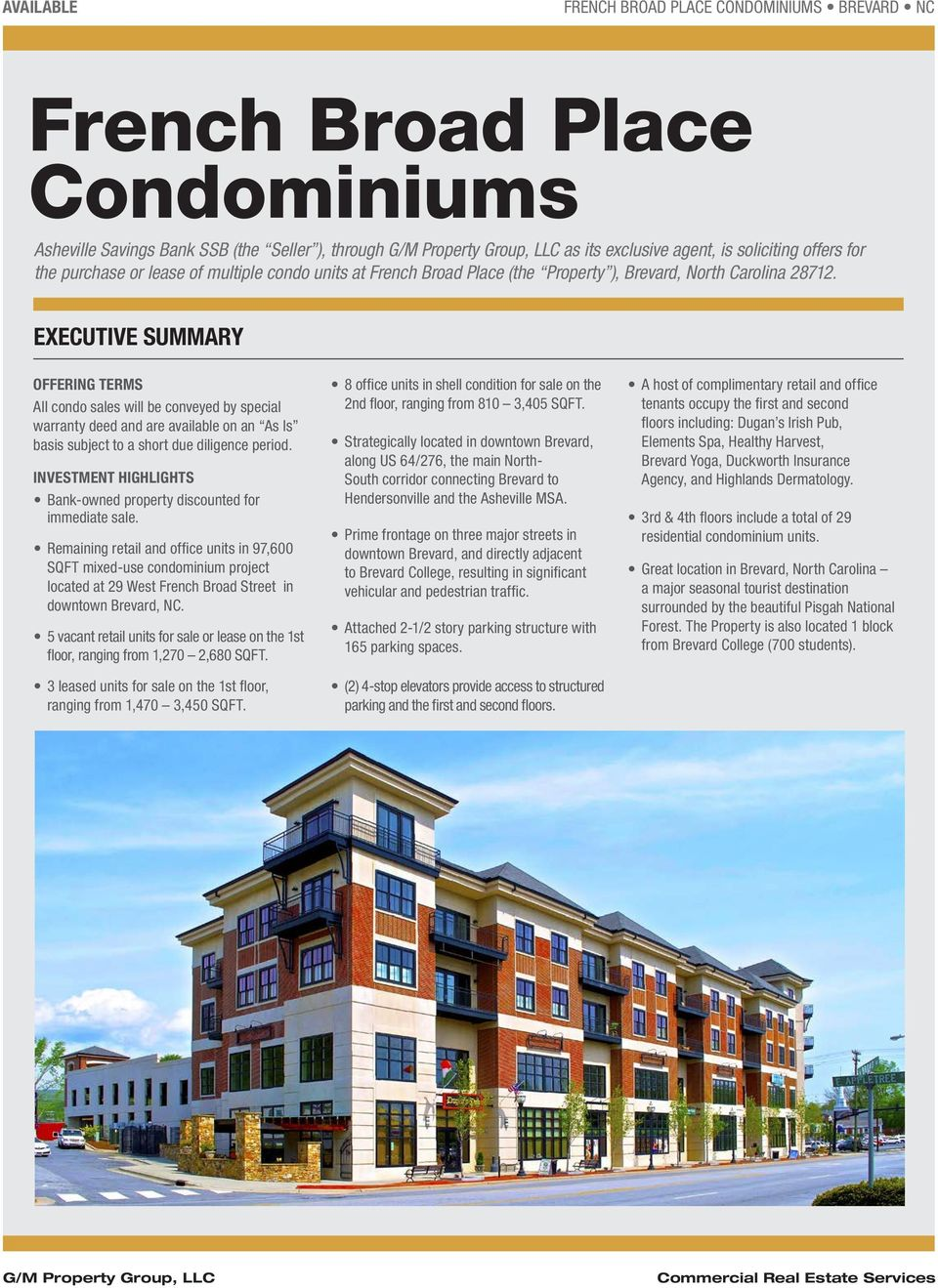 EXECUTIVE SUMMARY OFFERING TERMS All condo sales will be conveyed by special warranty deed and are available on an As Is basis subject to a short due diligence period.