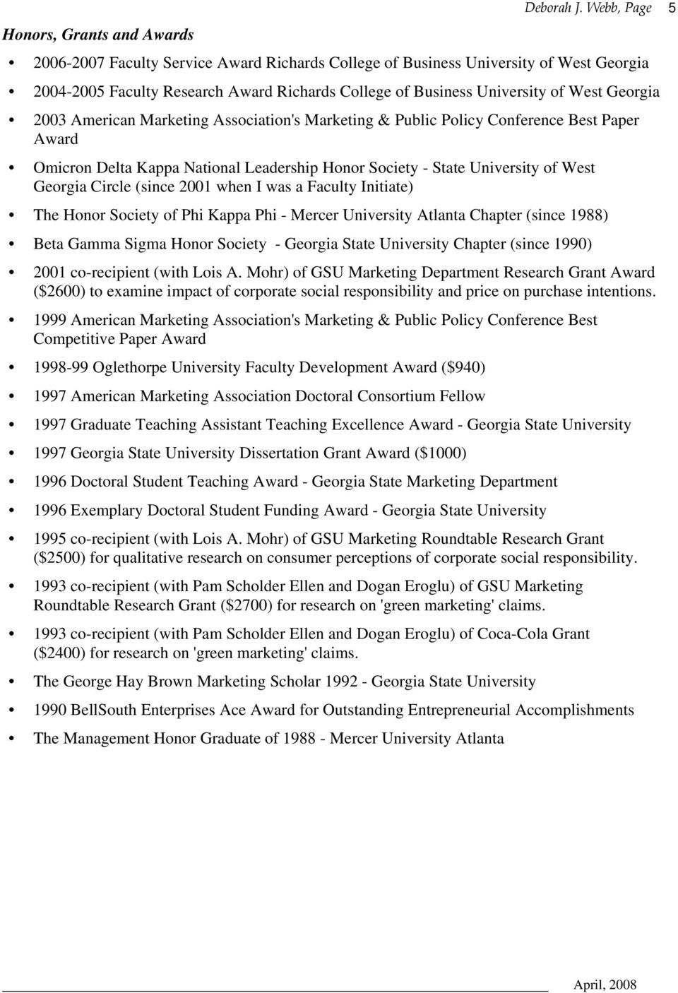 (since 2001 when I was a Faculty Initiate) The Honor Society of Phi Kappa Phi - Mercer University Atlanta Chapter (since 1988) Beta Gamma Sigma Honor Society - Georgia State University Chapter (since