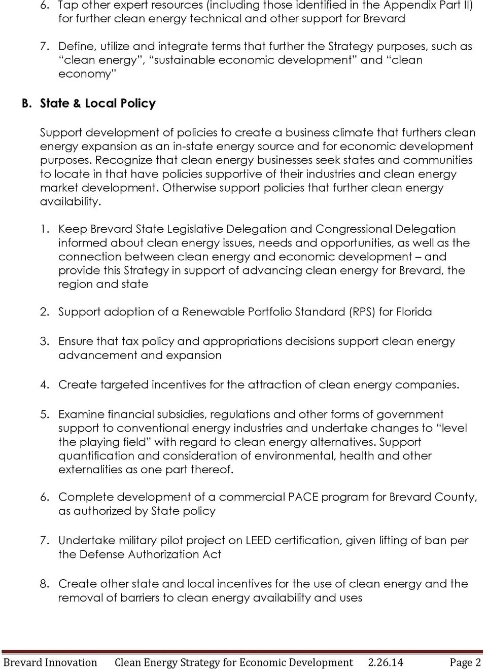 State & Local Policy Support development of policies to create a business climate that furthers clean energy expansion as an in-state energy source and for economic development purposes.