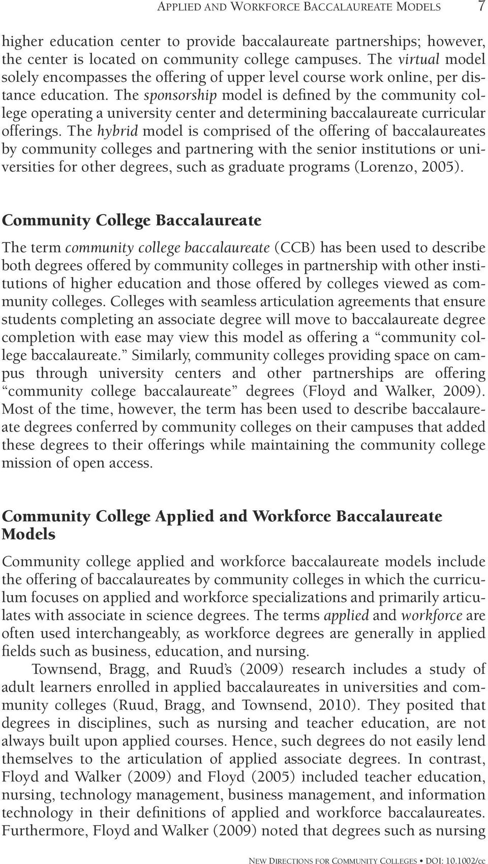 The sponsorship model is defined by the community college operating a university center and determining baccalaureate curricular offerings.