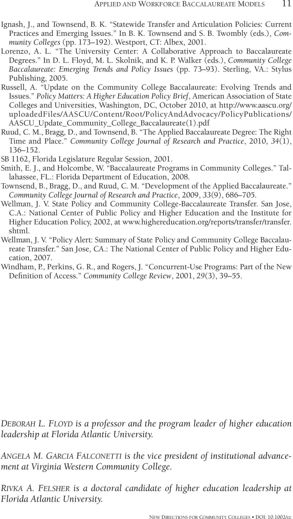 Walker (eds.), Community College Baccalaureate: Emerging Trends and Policy Issues (pp. 73 93). Sterling, VA.: Stylus Publishing, 2005. Russell, A.