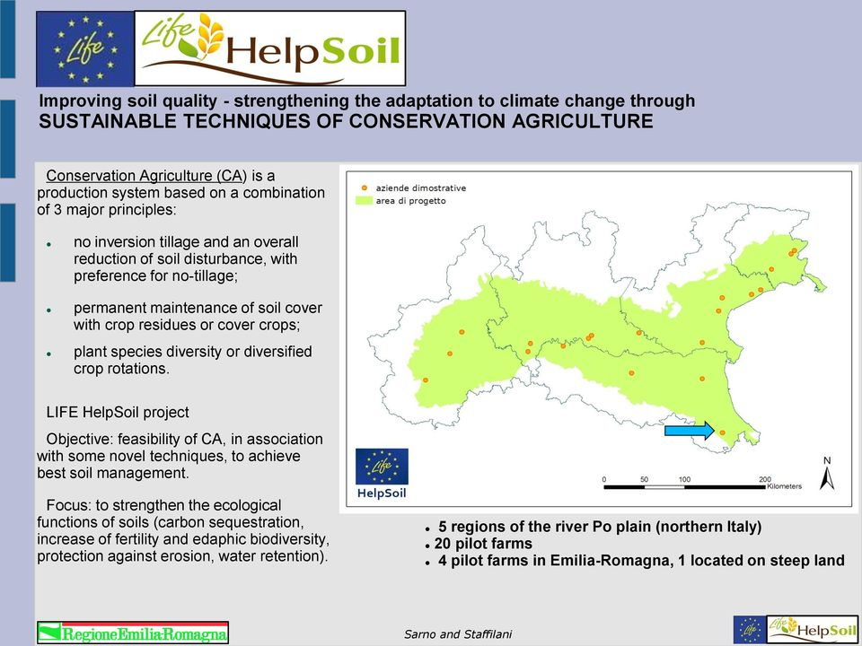 crops; plant species diversity or diversified crop rotations. LIFE HelpSoil project Objective: feasibility of CA, in association with some novel techniques, to achieve best soil management.