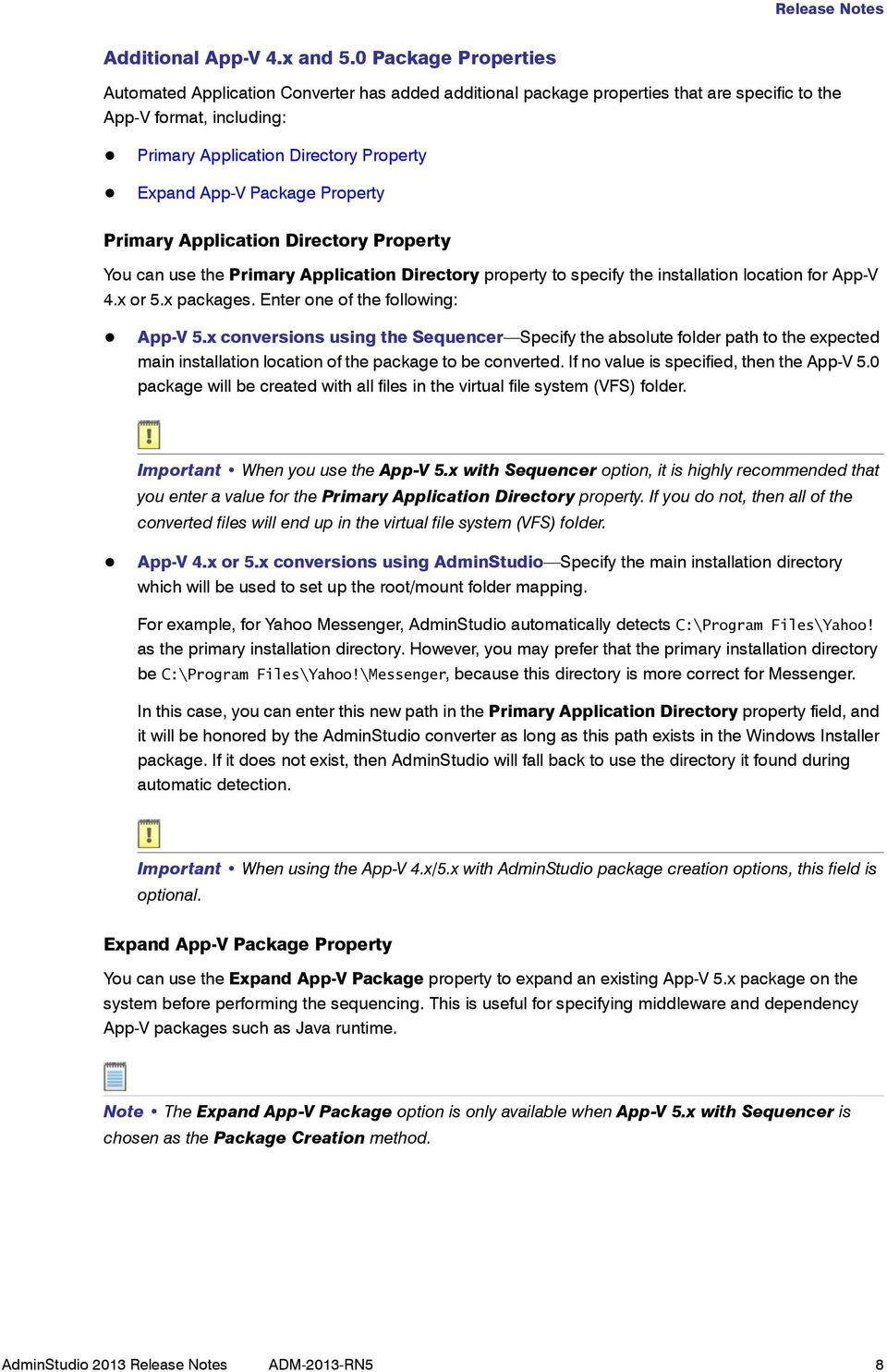 Package Property Primary Application Directory Property You can use the Primary Application Directory property to specify the installation location for App-V 4.x or 5.x packages.