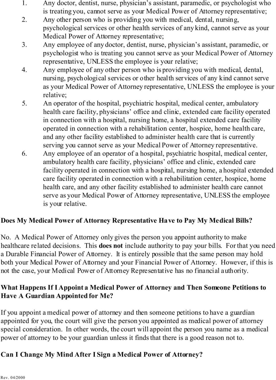 Any employee of any doctor, dentist, nurse, physician s assistant, paramedic, or psychologist who is treating you cannot serve as your Medical Power of Attorney representative, UNLESS the employee is
