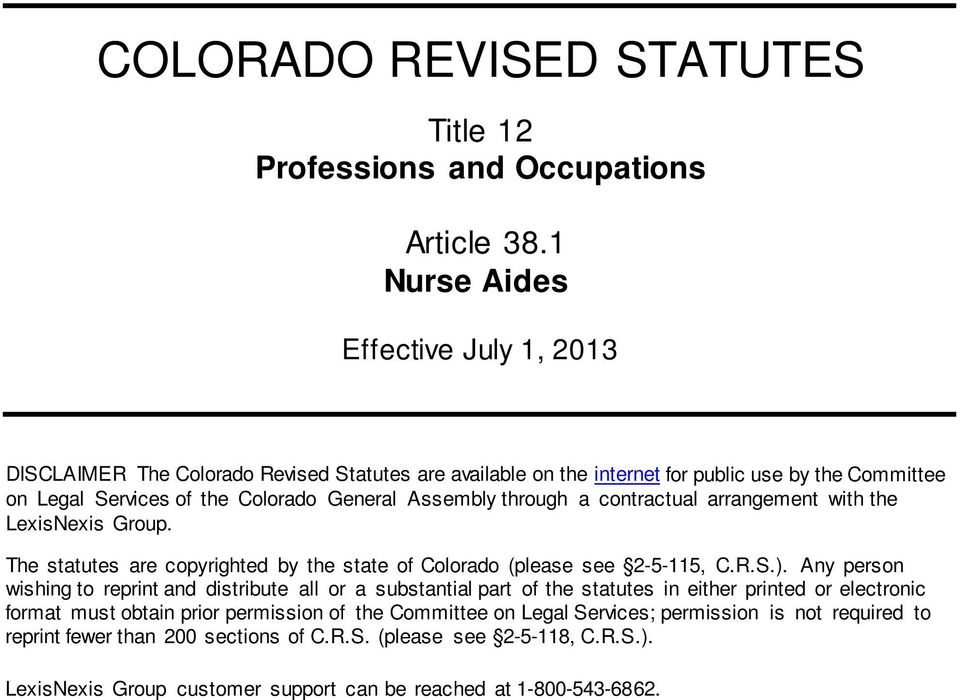 through a contractual arrangement with the LexisNexis Group. The statutes are copyrighted by the state of Colorado (please see 2-5-115, C.R.S.).