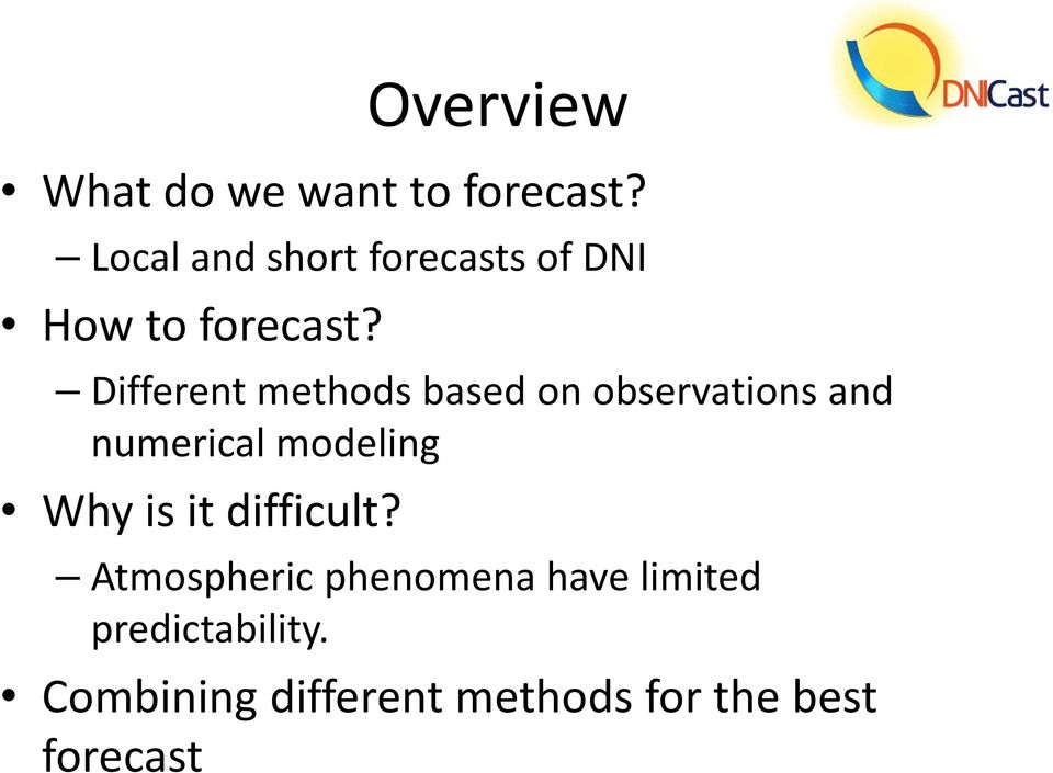 Different methods based on observations and numerical modeling Why