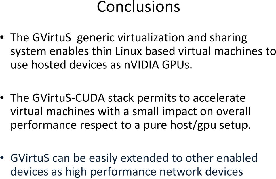 The GVirtuS-CUDA stack permits to accelerate virtual machines with a small impact on overall