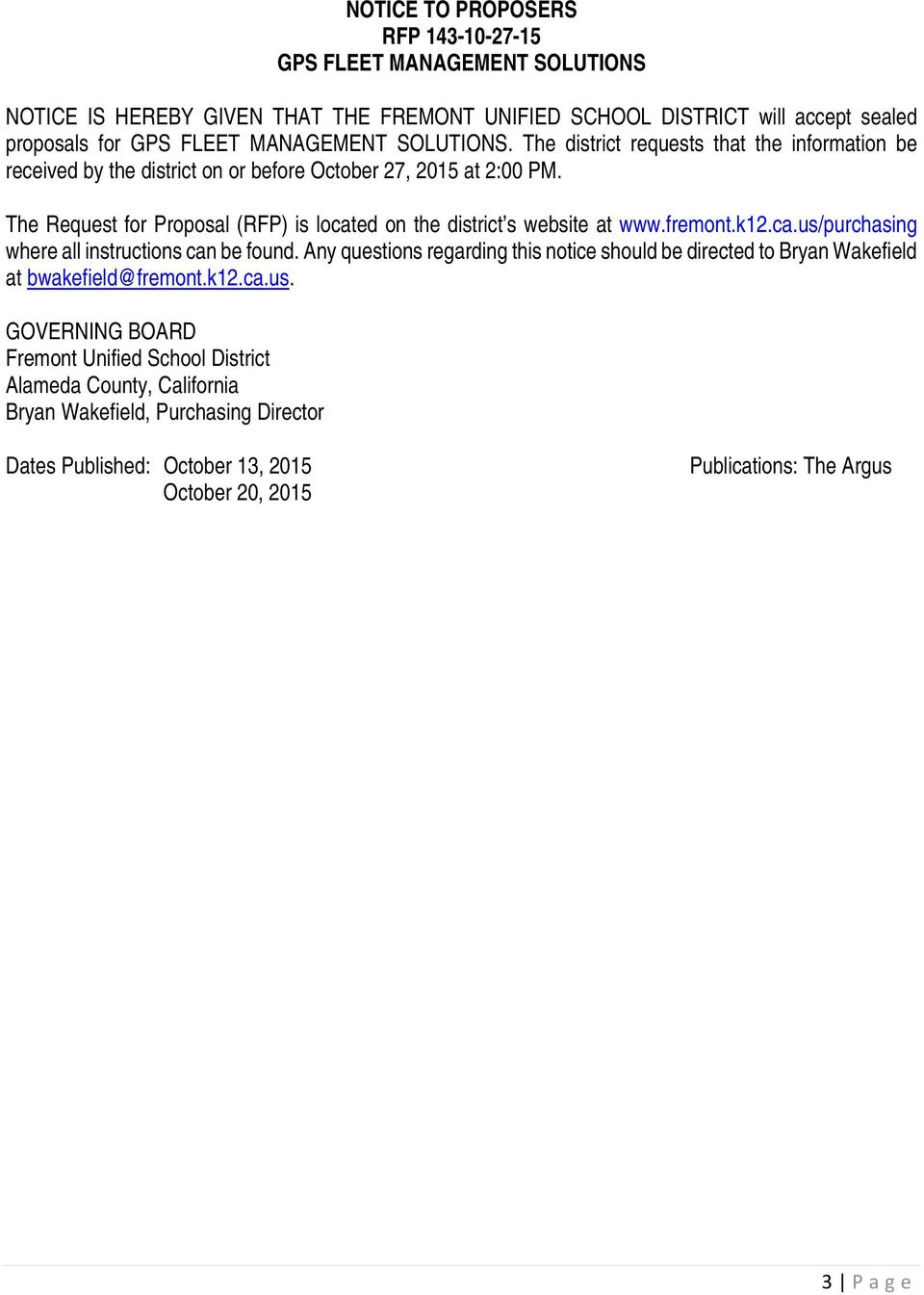 The Request for Proposal (RFP) is located on the district s website at www.fremont.k12.ca.us/purchasing where all instructions can be found.