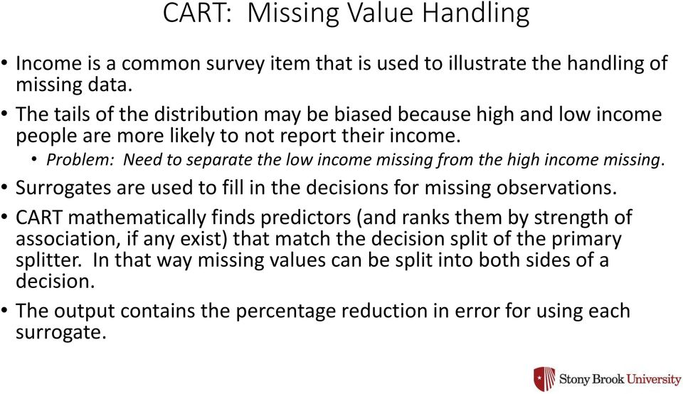 Problem: Need to separate the low income missing from the high income missing. Surrogates are used to fill in the decisions for missing observations.