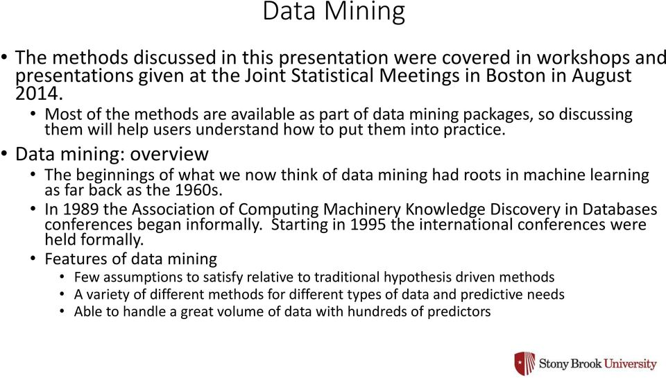 Data mining: overview The beginnings of what we now think of data mining had roots in machine learning as far back as the 1960s.